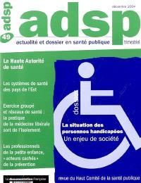 ADSP, actualité et dossier en santé publique. n° 49, La situation des personnes handicapées : un enjeu de société