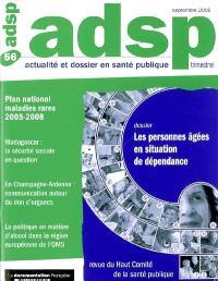 ADSP, actualité et dossier en santé publique. n° 56, Les personnes âgées en situation de dépendance