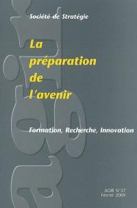 Agir. n° 37, La préparation de l'avenir : formation, recherche, innovation