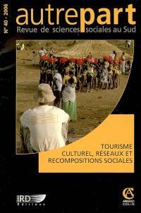 Autrepart. n° 40, Tourisme culturel, réseaux et recompositions sociales