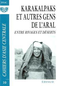 Cahiers d'Asie centrale. n° 10, Karakalpaks et autres gens de l'Aral : entre rivages et déserts