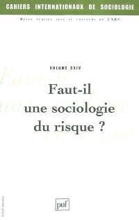 Cahiers internationaux de sociologie. n° 114, Faut-il une sociologie du risque ?