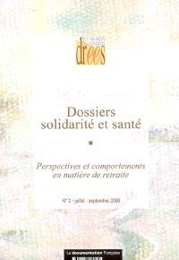Dossiers solidarité et santé. n° 3(2006), Perspectives et comportements en matière de retraite