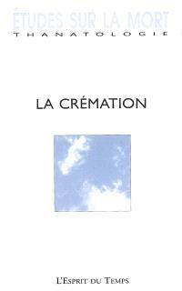 Etudes sur la mort. n° 132, La crémation