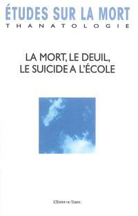 Etudes sur la mort. n° 131, La mort, le deuil, le suicide à l'école