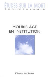 Etudes sur la mort. n° 126, Mourir âgé en institution