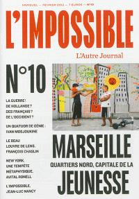 Impossible (L') : l'autre journal. n° 10, Marseille quartiers nord, capitale de la jeunesse