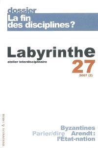 Labyrinthe. n° 27, La fin des disciplines ?