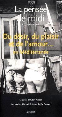Pensée de midi (La). n° 17, Du désir, du plaisir et de l'amour... en Méditerranée