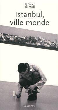 Pensée de midi (La). n° 29, Istanbul, ville monde