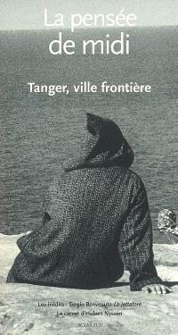 Pensée de midi (La). n° 23, Tanger, ville frontière