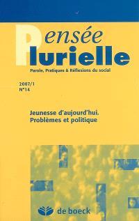 Pensée plurielle. n° 14, Jeunesse d'aujourd'hui : problèmes et politique