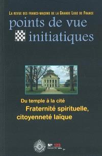 Points de vue initiatiques. n° 129, Du temple à la cité, fraternité spirituelle, citoyenneté laïque