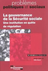 Problèmes politiques et sociaux. n° 979-980, La gouvernance de la sécurité sociale : une institution en quête de régulation