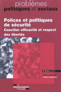 Problèmes politiques et sociaux. n° 972, Polices et politiques de sécurité : concilier efficacité et respect des libertés
