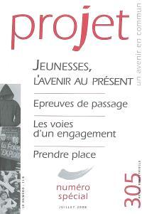 Projet. n° 305, Jeunesses, l'avenir au présent : épreuves de passage, les voies d'un engagement, prendre place : numéro spécial