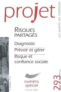 Projet. n° 293, Risques partagés : diagnostic, prévoir et gérer, risque et confiance sociale : numéro spécial