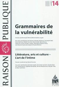 Raison publique. n° 14, Grammaires de la vulnérabilité. Littérature, arts et culture : l'art de l'intime