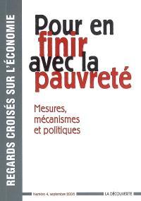 Regards croisés sur l'économie. n° 4, Pour en finir avec la pauvreté : mesures, mécanismes et politiques