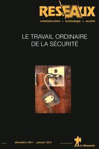 Réseaux. n° 171, Le travail ordinaire de la sécurité