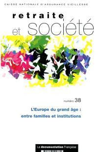 Retraite et société. n° 38, L'Europe du grand âge : entre familles et institutions
