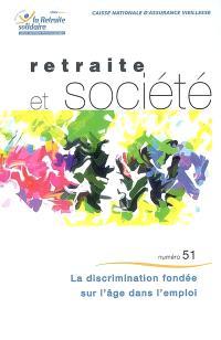 Retraite et société. n° 51, La discrimination fondée sur l'âge dans l'emploi