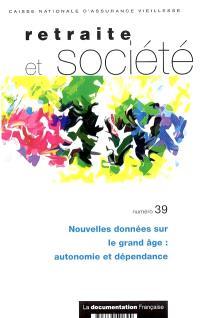 Retraite et société. n° 39, Nouvelles données sur le grand âge : autonomie et dépendance