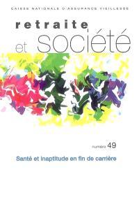 Retraite et société. n° 49, Santé et inaptitude en fin de carrière