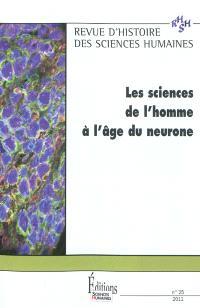 Revue d'histoire des sciences humaines. n° 25, Les sciences de l'homme à l'âge du neurone