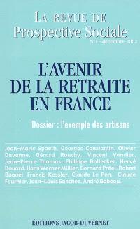 Revue de prospective sociale. n° 1, L'avenir de la retraite en France : l'exemple des artisans