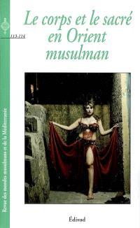 Revue des mondes musulmans et de la Méditerranée. n° 113-114, Le corps et le sacré en Orient musulman