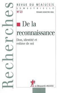 Revue du MAUSS. n° 23, De la reconnaissance : don, identité et estime de soi