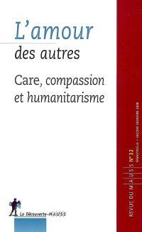 Revue du MAUSS. n° 32, L'amour des autres : care, compassion et humanitarisme