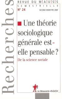 Revue du MAUSS. n° 24, Une théorie sociologique générale est-elle pensable ? : de la science sociale