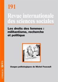 Revue internationale des sciences sociales. n° 191, Les droits des femmes : militantisme, recherche et politique. Usages politologiques de Michel Foucault