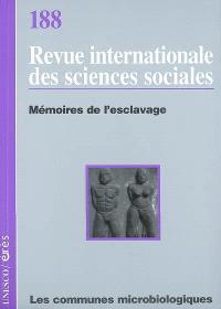 Revue internationale des sciences sociales. n° 188, Mémoires de l'esclavage; Les communes microbiologiques