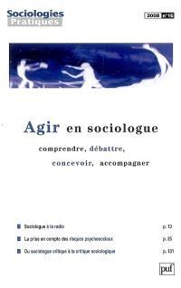 Sociologies pratiques. n° 16, Agir en sociologue : comprendre, débattre, concevoir, accompagner