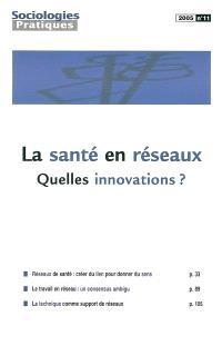 Sociologies pratiques. n° 11, La santé en réseaux : quelles innovations ?