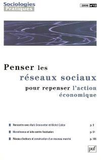 Sociologies pratiques. n° 13, Penser les réseaux sociaux pour repenser l'action économique