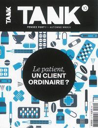 Tank : la revue de toutes les communications. n° 10, Le patient, un client ordinaire ?