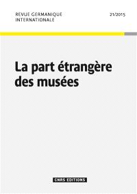 Revue germanique internationale. n° 21, La part étrangère des musées
