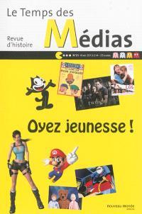 Temps des médias (Le). n° 21, Oyez jeunesse !