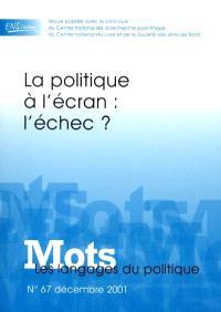 Mots : les langages du politique. n° 67, La politique à l'écran : l'échec ?
