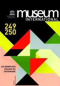 Museum international. n° 249-250, Les bénéfices sociaux du patrimoine