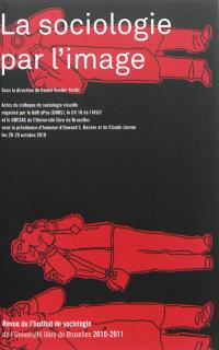 Revue de l'Institut de sociologie. n° 2010-2011, La sociologie par l'image : actes du colloque de sociologie visuelle, les 28-29 octobre 2010