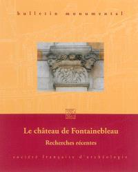 Bulletin monumental. n° 170-3, Le château de Fontainebleau : recherches récentes