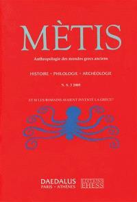 Mètis, nouvelle série. n° 3, Et si les Romains avaient inventé la Grèce ?