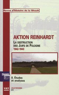 Revue d'histoire de la Shoah. n° 197, Aktion Reinhardt : la destruction des Juifs de Pologne, 1942-1943 (2) : études et analyses