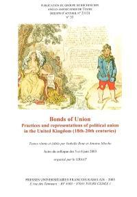 Revue du GRAAT (La). n° 33, Bonds of Union : practices and representations of political union in the United Kingdom (18th-20th centuries) : actes du colloque