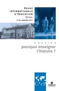 Revue internationale d'éducation. n° 69, Pourquoi enseigner l'histoire ?